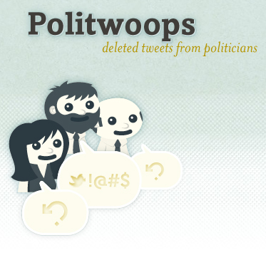 The Sunlight Foundation's Politwoops project that tracks deleted tweets by U.S. politicians.